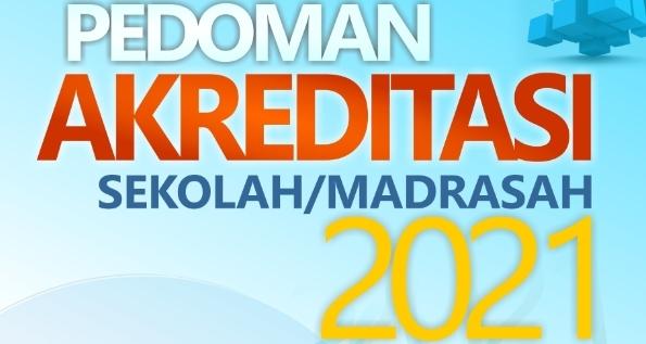 Pedoman Akreditasi Sekolah/Madrasah Tahun 2021